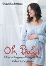 Oh, Baby! Ultimate Pregnancy Thoughts, Ideas, and Memories Journal