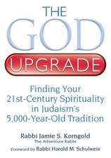 The God Upgrade: Finding Your 21st-Century Spirituality in Judaism's 5,000-Year-Old Tradition