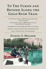 To The Yukon and Beyond Along the Gold Rush Trail