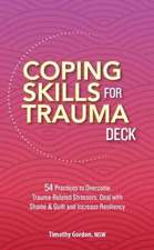 Coping Skills for Trauma Deck: 54 Practices to Overcome Trauma-Related Stressors, Deal with Shame & Guilt and Increase Resiliency