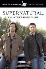Hidden Universe Travel Guides: Supernatural: A Hunter's Road Guide