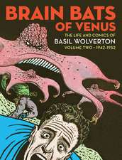 Brain Bats Of Venus: The Life and Comics of Basil Wolverton Volume 2 (1942-1952)