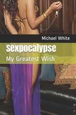 Sexpocalypse: My Greatest Wish