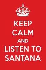 Keep Calm and Listen to Santana: Santana Designer Notebook