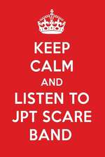 Keep Calm and Listen to Jpt Scare Band: Jpt Scare Band Designer Notebook