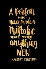 A Person Who Never Made a Mistake Never Tried Anything New: An Albert Einstein Inspirational Journal to Get You Motivated!