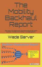 Mobility Backhaul Report: Backhaul Deployment Report. Learn about the Deployment Options for 4g and 5g Mobile Backhaul, Fronthaul, and Midhaul i