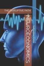 Neuroeconomics: The Disruptive Path