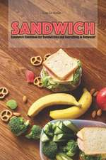 Sandwiches: Sandwich Cookbook for Sandwiches and Everything in Between!