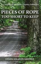 Pieces of Rope Too Short to Keep: A Childhood in Back Country Vermont