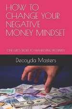 How to Change Your Negative Money Mindset: One Girl's Secret to Manifesting Prosperity