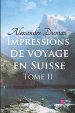 Impressions de Voyage En Suisse (Tome II)