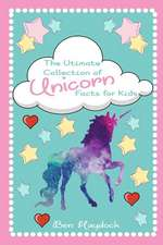 The Ultimate Collection of Unicorn Facts for Kids: Unicorn Book for Children