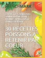 30 Recettes Poissons a Retenir Par Coeur: Crevette-Cabillaud-Saumon-Encornet-Moules-Langouste-Truite-Dorade