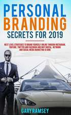 Personal Branding Secrets for 2019: Next Level Strategies to Brand Yourself Online Through Instagram, Youtube, Twitter, and Facebook and Why Digital,