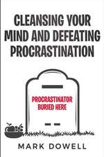 Cleansing Your Mind and Defeating Procrastination