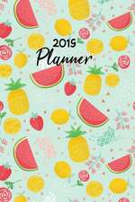 2019 Planner: Yearly Monthly Calendar Daily Agenda Weekly Personal Organizer (Fruit to Do List)
