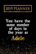 2019 Planner: You Have the Same Number of Days in the Year as Adele: Adele 2019 Planner