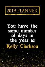 2019 Planner: You Have the Same Number of Days in the Year as Kelly Clarkson: Kelly Clarkson 2019 Planner