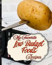 My Favorite Low Budget Recipes: Great Quality Budget Food Recipes I Have Collected