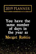 2019 Planner: You Have the Same Number of Days in the Year as Margot Robbie: Margot Robbie 2019 Planner