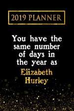 2019 Planner: You Have the Same Number of Days in the Year as Elizabeth Hurley: Elizabeth Hurley 2019 Planner