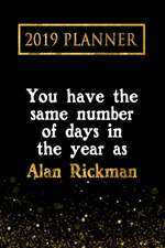 2019 Planner: You Have the Same Number of Days in the Year as Alan Rickman: Alan Rickman 2019 Planner