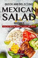 Quick and Delicious Mexican Salad Recipes: Healthy Mexican-Inspired Sides and Mains