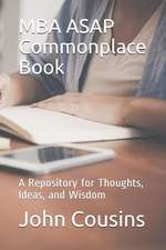 MBA ASAP Commonplace Book: A Repository for Thoughts, Ideas, and Wisdom