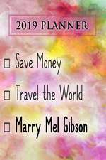 2019 Planner: Save Money, Travel the World, Marry Mel Gibson: Mel Gibson 2019 Planner