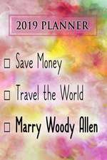 2019 Planner: Save Money, Travel the World, Marry Woody Allen: Woody Allen 2019 Planner