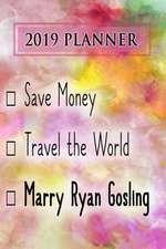 2019 Planner: Save Money, Travel the World, Marry Ryan Gosling: Ryan Gosling 2019 Planner