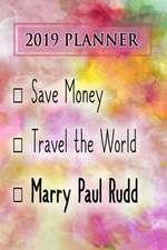 2019 Planner: Save Money, Travel the World, Marry Paul Rudd: Paul Rudd 2019 Planner