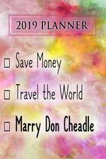 2019 Planner: Save Money, Travel the World, Marry Don Cheadle: Don Cheadle 2019 Planner