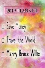 2019 Planner: Save Money, Travel the World, Marry Bruce Willis: Bruce Willis 2019 Planner