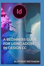 A Beginners Guide for Using Adobe In-Design CC