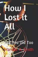 How I Lost it All: And You Did Too