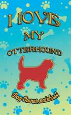 I Love My Otterhound - Dog Owner Notebook: Doggy Style Designed Pages for Dog Owner to Note Training Log and Daily Adventures.