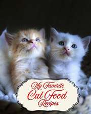 My Favorite Cat Food Recipes: Best Recipes for My Kitten and Cat Furkids