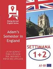 Ogni Giorno Parla Inglese Per Aiutarti a Imparare l'Inglese - Settimana 1/Settimana 2: Adam's Semester in England