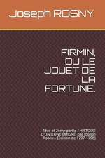 Firmin, Ou Le Jouet de la Fortune.: 1ère Et 2ème Partie / Histoire d'Un Jeune Émigré, Par Joseph Rosny... [edition de 1797-1798]