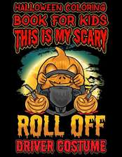 Halloween Coloring Book for Kids This Is My Scary Roll Off Driver Costume: Halloween Kids Coloring Book with Fantasy Style Line Art Drawings