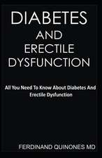 Diabetes and Erectile Dysfunction: All You Need to Know about Diabetes and Erectile Dysfunction