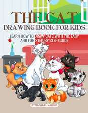 The Cat Drawing Book for Kids: Learn How to Draw Cats with the Easy and Fun Step-By-Step Guide