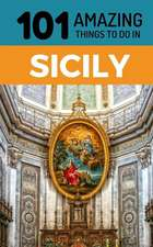 101 Amazing Things to Do in Sicily: Sicily Travel Guide