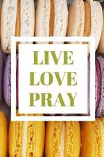 Live Love Pray Notebook for Macaron Dessert Food Lover. Blank Lined Journal, Diary.