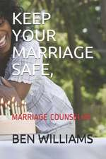 Keep Your Marriage Safe: Marriage Counselor