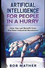 Artificial Intelligence for People in a Hurry: How You Can Benefit from the Next Industrial Revolution