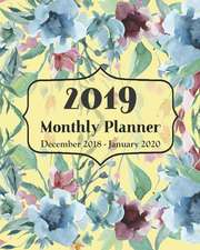 2019 Monthly Planner December 2018 - January 2020: 14 Month Calendar and Schedule Organizer │garden Cover Appointment Book with Notes Pages and
