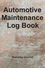 Automotive Maintenance Log Book: Vehicle Maintenance Log Record